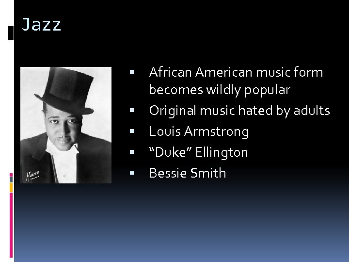 Jazz African American music form becomes wildly popular Original music hated by adults Louis