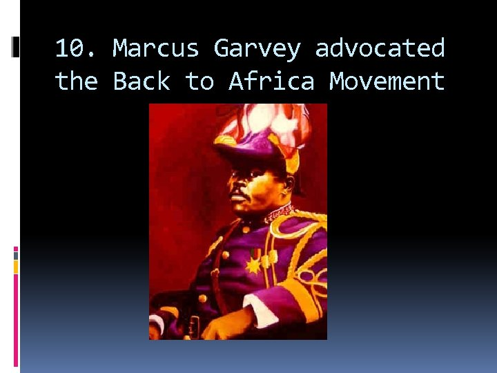10. Marcus Garvey advocated the Back to Africa Movement