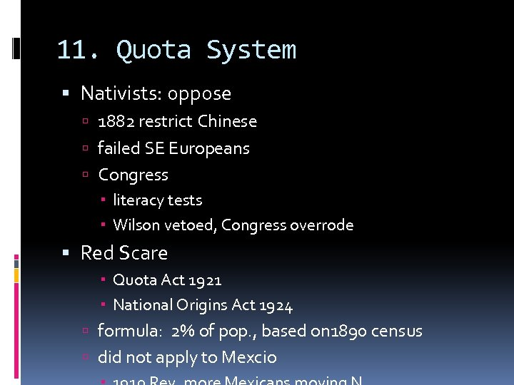 11. Quota System Nativists: oppose 1882 restrict Chinese failed SE Europeans Congress literacy tests