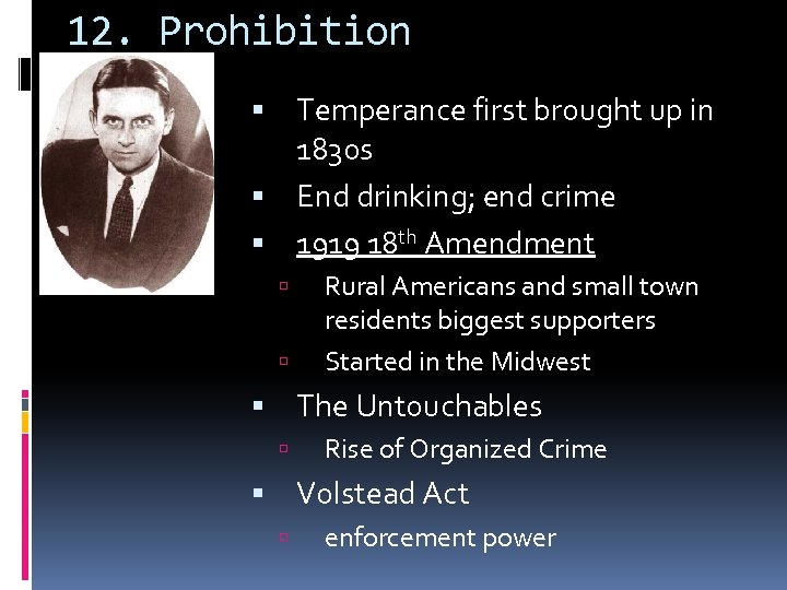 12. Prohibition Temperance first brought up in 1830 s End drinking; end crime 1919