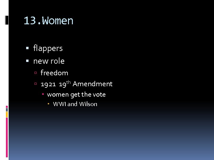 13. Women flappers new role freedom 1921 19 th Amendment women get the vote