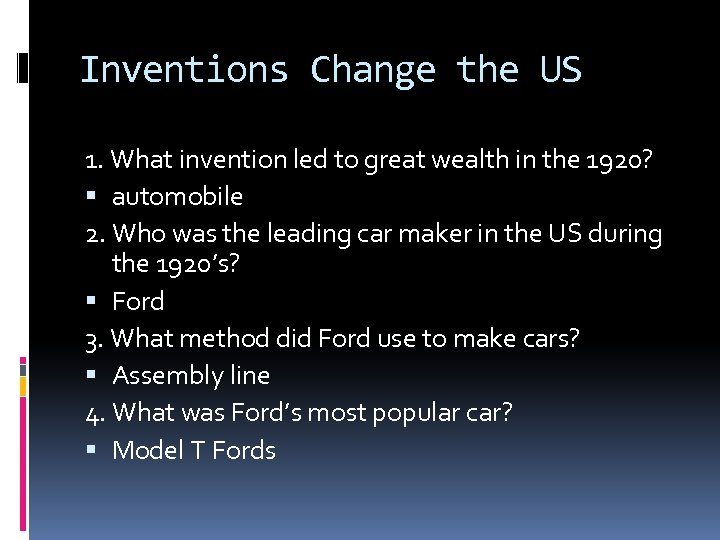 Inventions Change the US 1. What invention led to great wealth in the 1920?