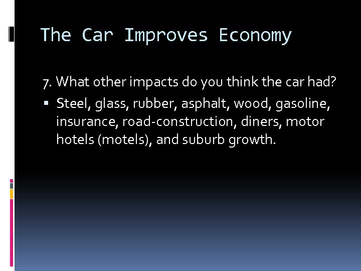 The Car Improves Economy 7. What other impacts do you think the car had?