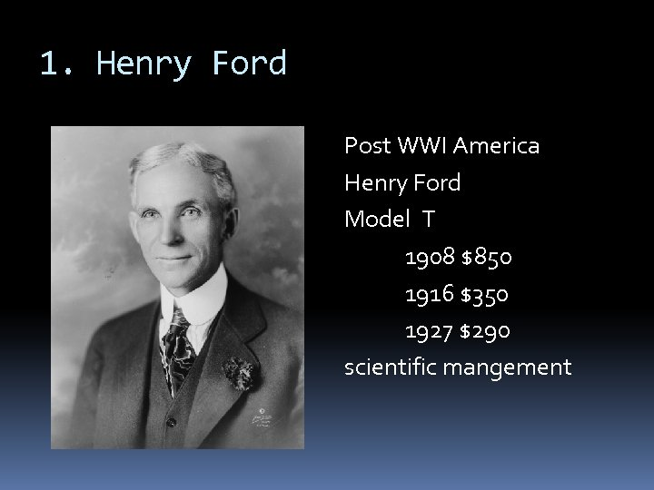 1. Henry Ford Post WWI America Henry Ford Model T 1908 $850 1916 $350