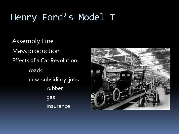 Henry Ford's Model T Assembly Line Mass production Effects of a Car Revolution: roads
