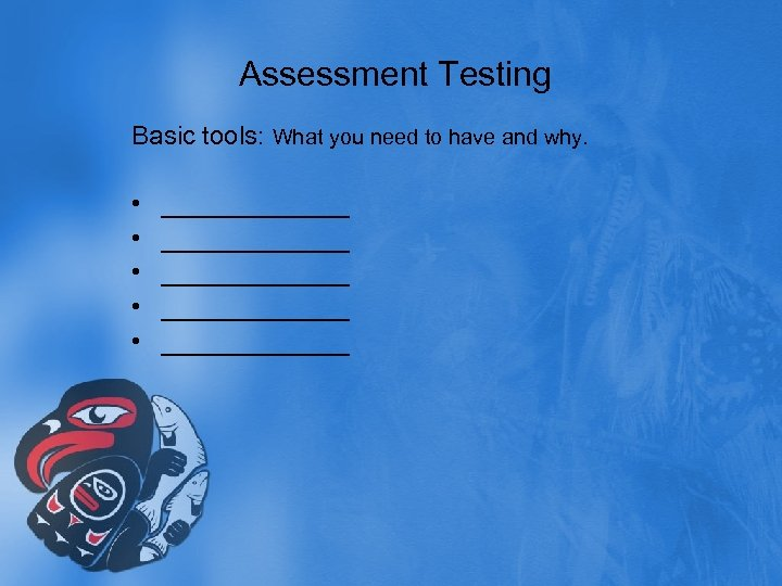 Assessment Testing Basic tools: What you need to have and why. • • •