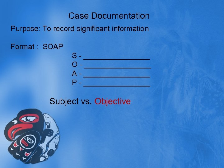 Case Documentation Purpose: To record significant information Format : SOAP S - ________ O