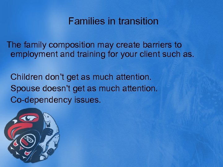 Families in transition The family composition may create barriers to employment and training for