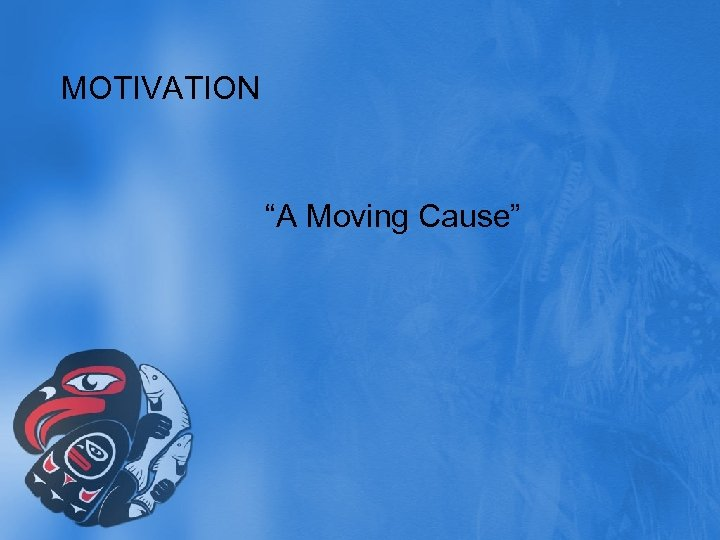 """MOTIVATION """"A Moving Cause"""""""
