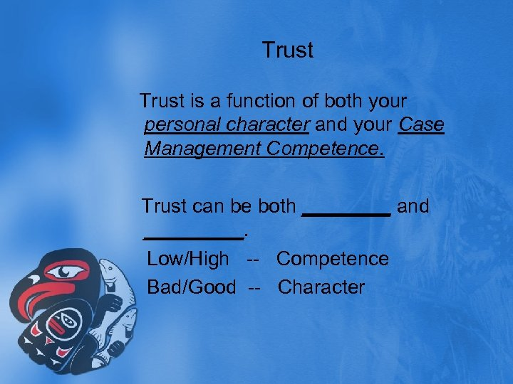 Trust is a function of both your personal character and your Case Management Competence.