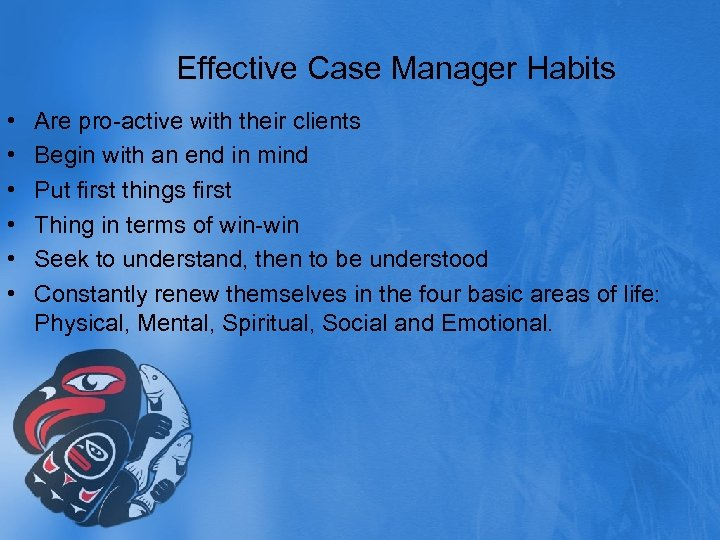 Effective Case Manager Habits • • • Are pro-active with their clients Begin with
