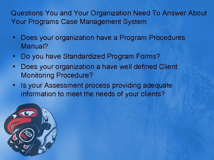Questions You and Your Organization Need To Answer About Your Programs Case Management System