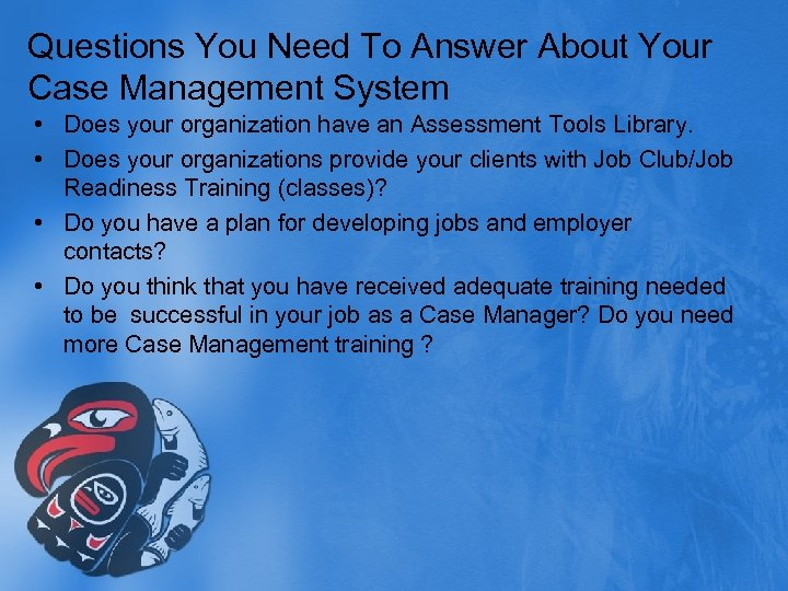 Questions You Need To Answer About Your Case Management System • Does your organization