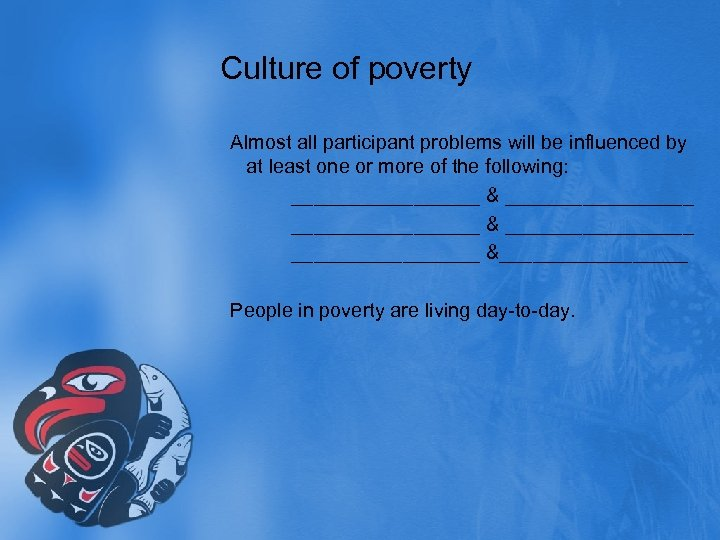 Culture of poverty Almost all participant problems will be influenced by at least one