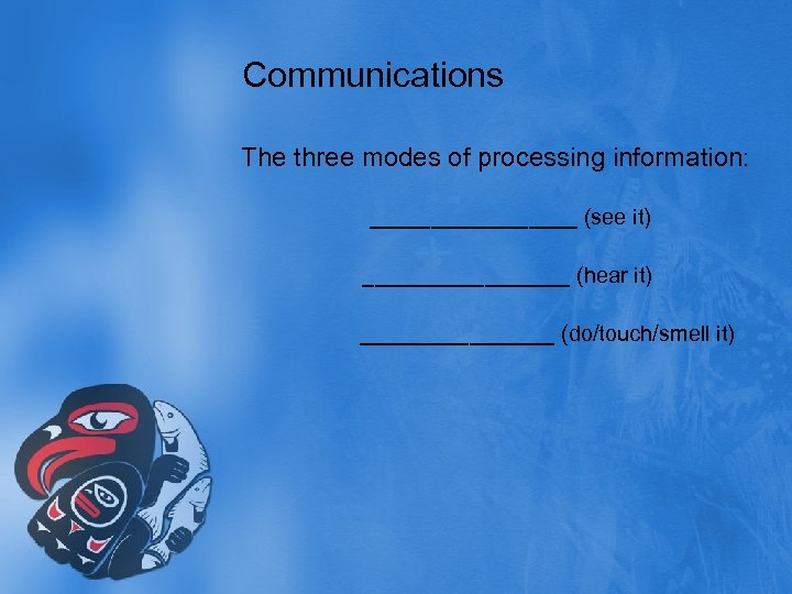 Communications The three modes of processing information: _________ (see it) _________ (hear it) ________
