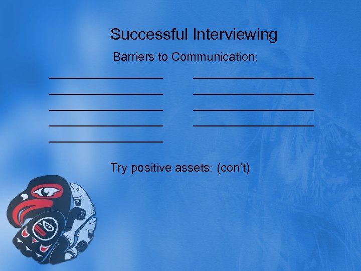 Successful Interviewing Barriers to Communication: _________________ __________________ _________ Try positive assets: (con't)