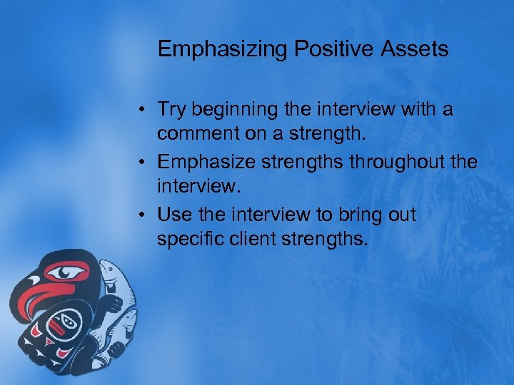 Emphasizing Positive Assets • Try beginning the interview with a comment on a strength.