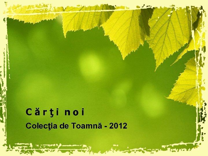 Cărţi noi Colecţia de Toamnă - 2012