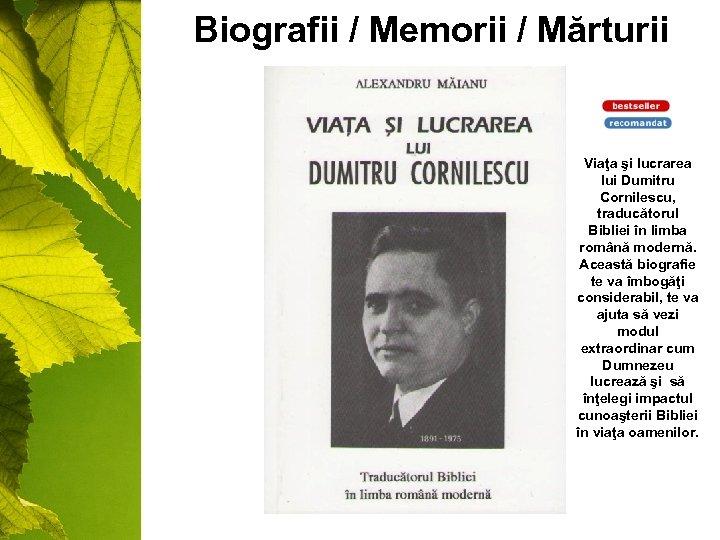 Biografii / Memorii / Mărturii Viaţa şi lucrarea lui Dumitru Cornilescu, traducătorul Bibliei în
