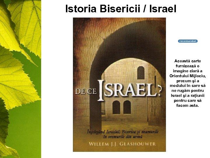 Istoria Bisericii / Israel Această carte furnizează o imagine clară a Orientului Mijlociu, precum