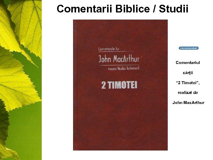 """Comentarii Biblice / Studii Comentariul cărţii """" 2 Timotei"""", realizat de John Mac. Arthur"""