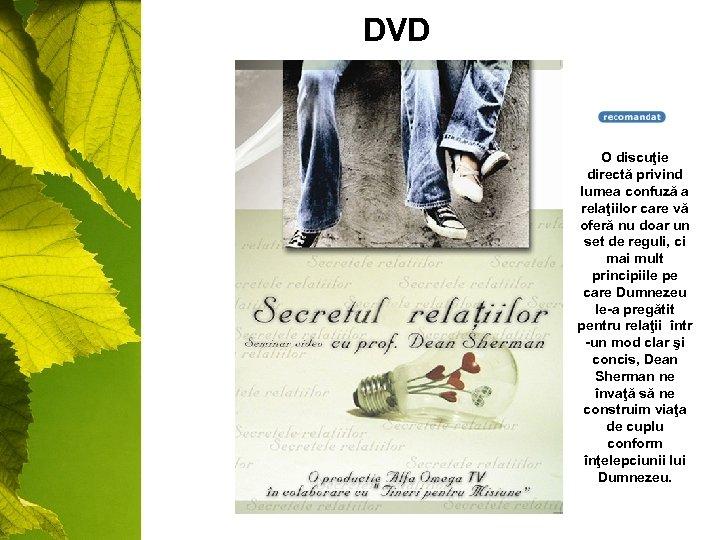 DVD O discuţie directă privind lumea confuză a relaţiilor care vă oferă nu doar