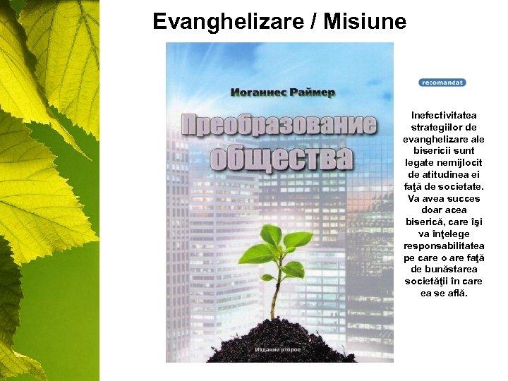 Evanghelizare / Misiune Inefectivitatea strategiilor de evanghelizare ale bisericii sunt legate nemijlocit de atitudinea