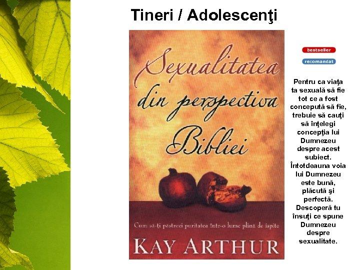 Tineri / Adolescenţi Pentru ca viaţa ta sexuală să fie tot ce a fost