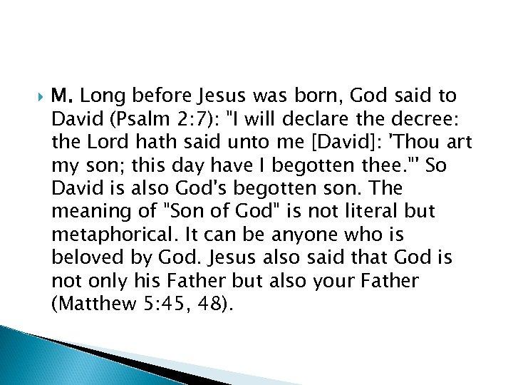 M. Long before Jesus was born, God said to David (Psalm 2: 7):