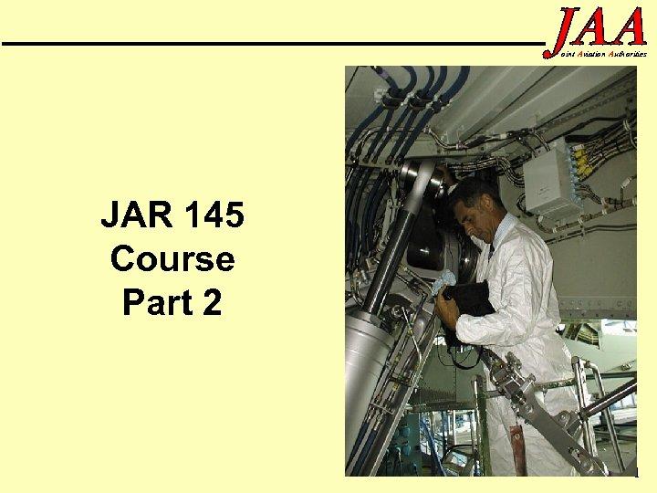 oint Aviation Authorities JAR 145 Course Part 2 1