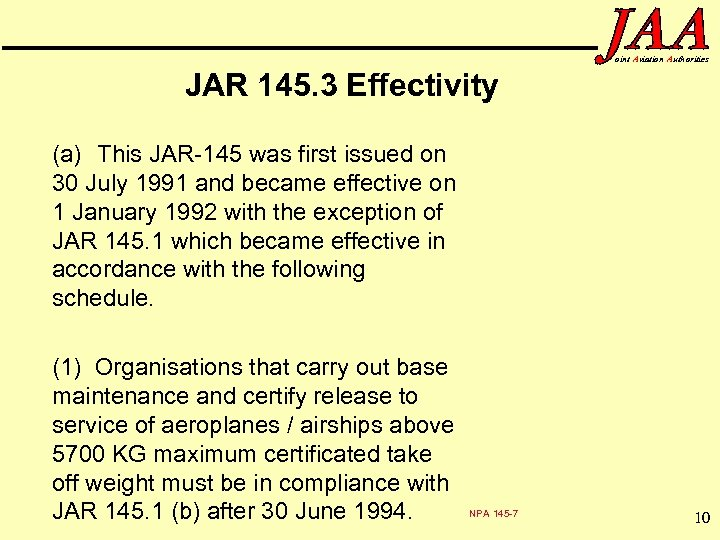 oint Aviation Authorities JAR 145. 3 Effectivity (a) This JAR-145 was first issued on