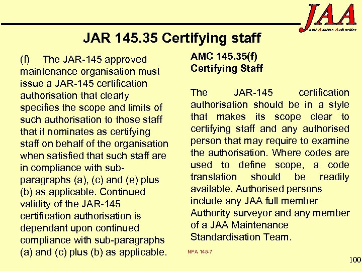 JAR 145. 35 Certifying staff (f) The JAR-145 approved maintenance organisation must issue a
