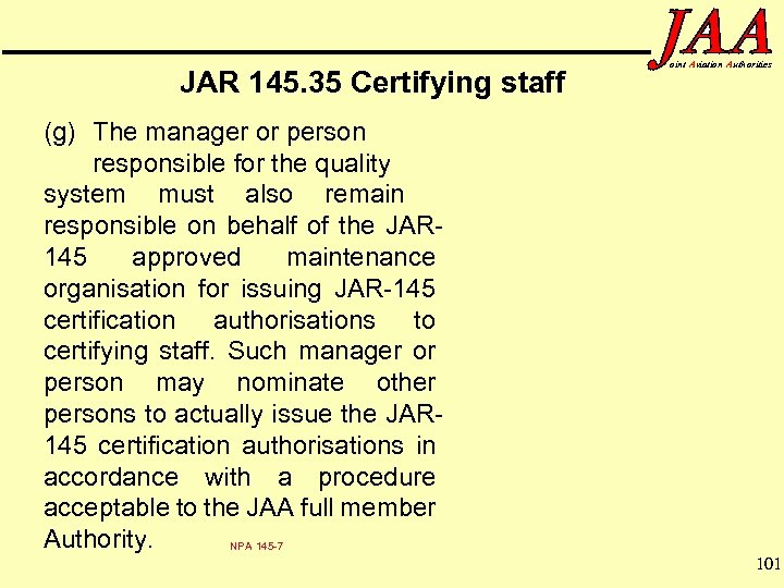 JAR 145. 35 Certifying staff oint Aviation Authorities (g) The manager or person responsible