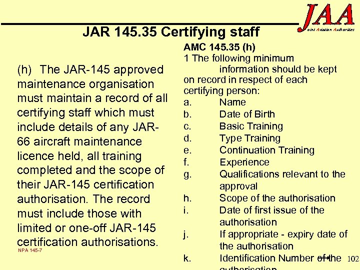 JAR 145. 35 Certifying staff (h) The JAR-145 approved maintenance organisation must maintain a
