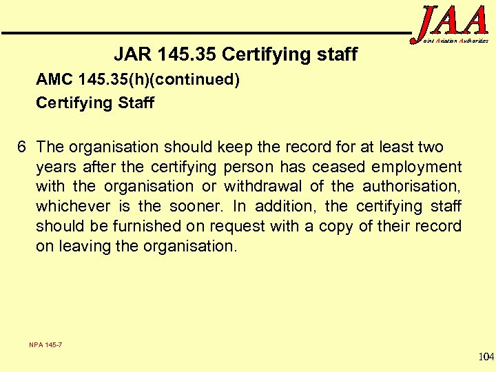 JAR 145. 35 Certifying staff oint Aviation Authorities AMC 145. 35(h)(continued) Certifying Staff 6