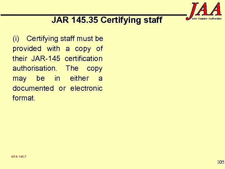 JAR 145. 35 Certifying staff oint Aviation Authorities (i) Certifying staff must be provided