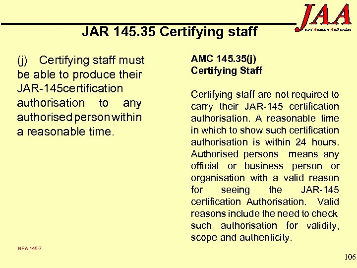 JAR 145. 35 Certifying staff (j) Certifying staff must be able to produce their