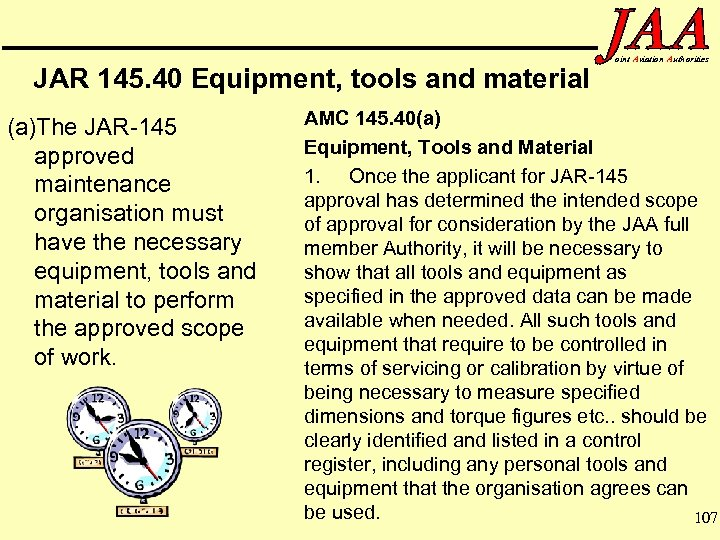 JAR 145. 40 Equipment, tools and material (a)The JAR-145 approved maintenance organisation must have