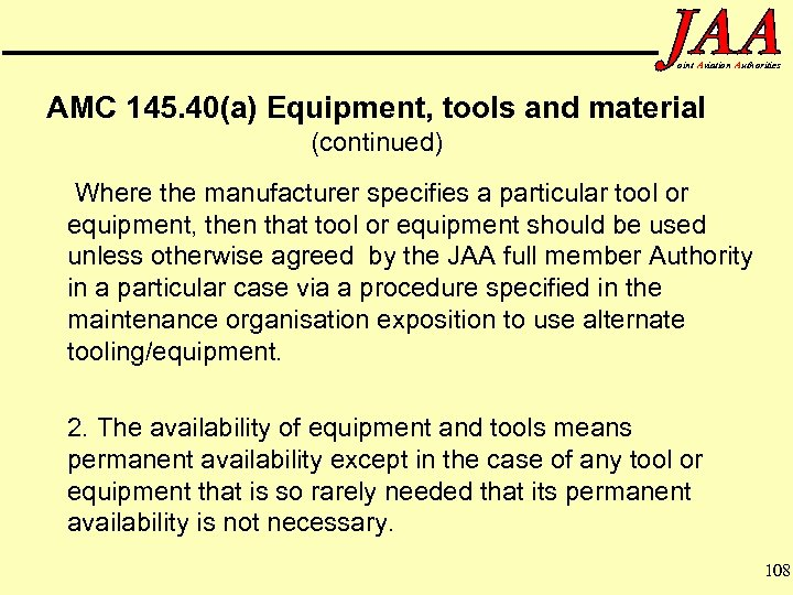 oint Aviation Authorities AMC 145. 40(a) Equipment, tools and material (continued) Where the manufacturer