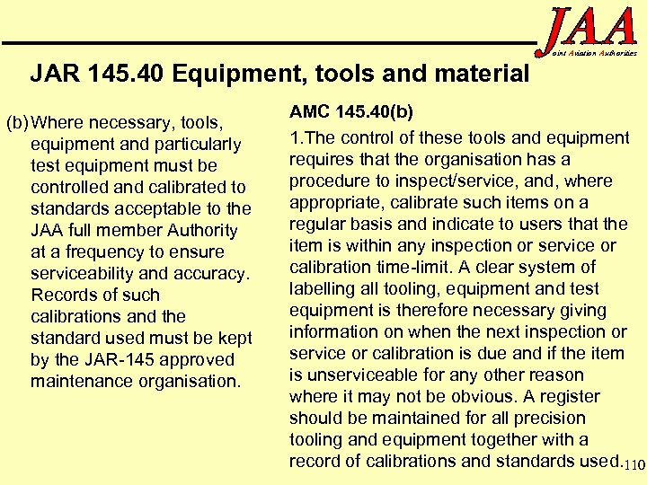 oint Aviation Authorities JAR 145. 40 Equipment, tools and material (b) Where necessary, tools,
