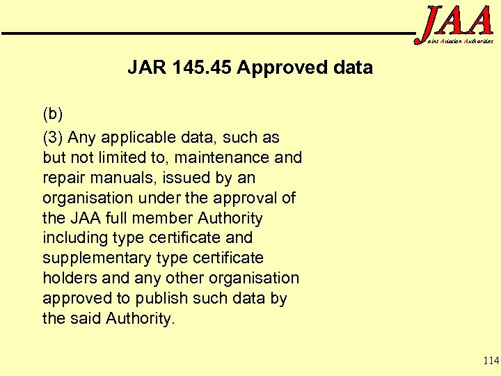 oint Aviation Authorities JAR 145. 45 Approved data (b) (3) Any applicable data, such