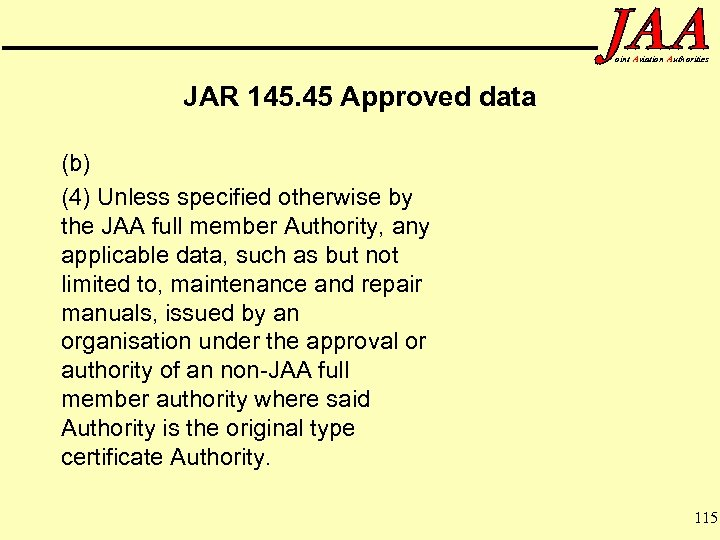 oint Aviation Authorities JAR 145. 45 Approved data (b) (4) Unless specified otherwise by