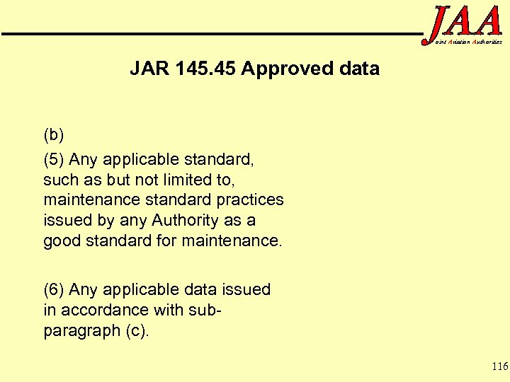 oint Aviation Authorities JAR 145. 45 Approved data (b) (5) Any applicable standard, such