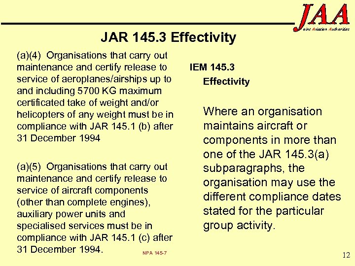 JAR 145. 3 Effectivity (a)(4) Organisations that carry out maintenance and certify release to