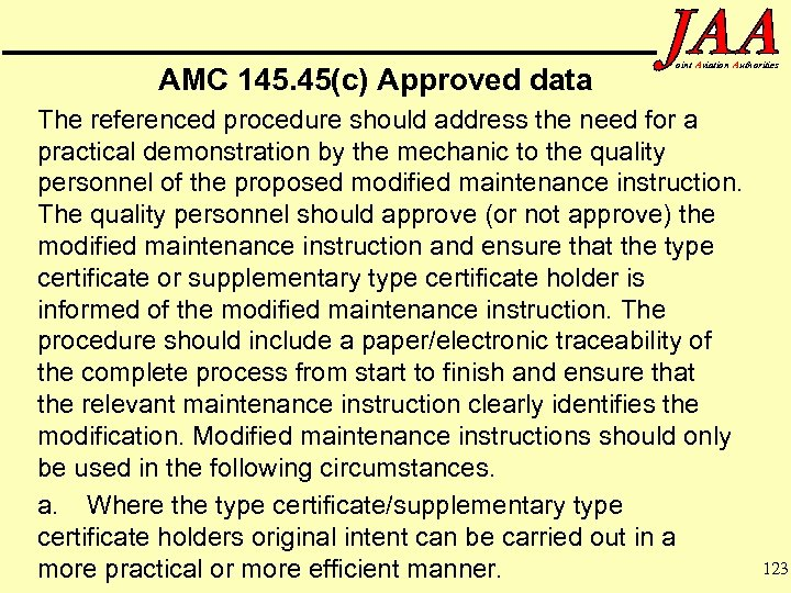AMC 145. 45(c) Approved data oint Aviation Authorities The referenced procedure should address the