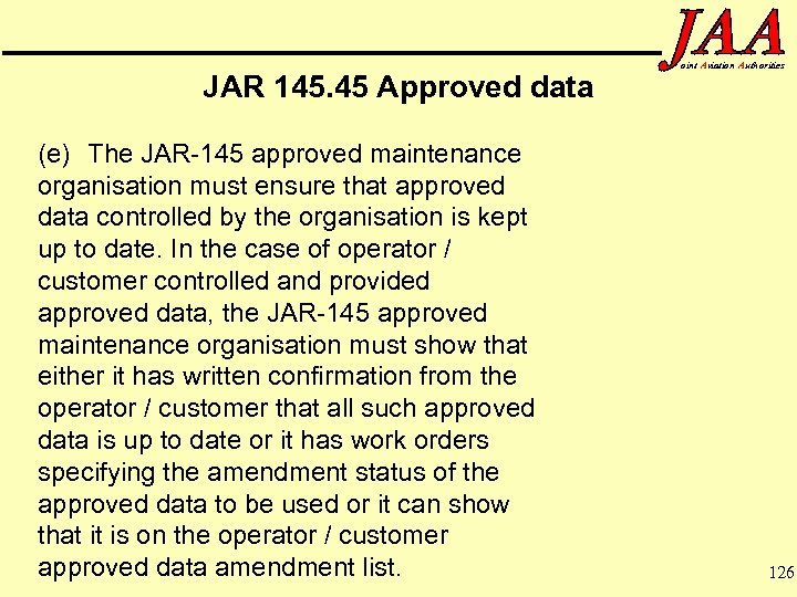 JAR 145. 45 Approved data (e) The JAR-145 approved maintenance organisation must ensure that