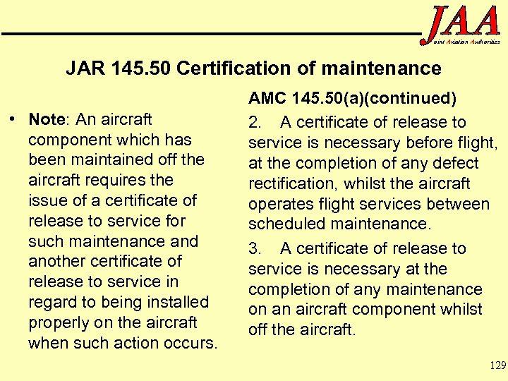 oint Aviation Authorities JAR 145. 50 Certification of maintenance • Note: An aircraft component