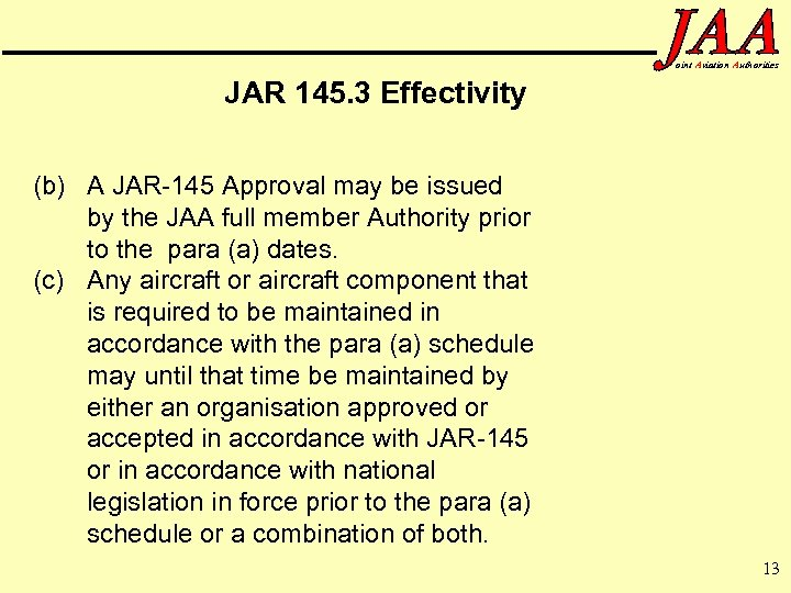 oint Aviation Authorities JAR 145. 3 Effectivity (b) A JAR-145 Approval may be issued