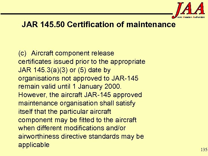 oint Aviation Authorities JAR 145. 50 Certification of maintenance (c) Aircraft component release certificates
