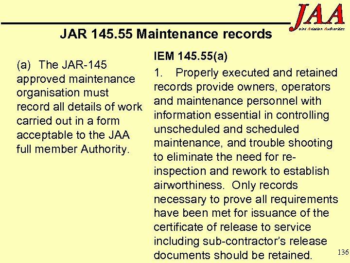 JAR 145. 55 Maintenance records oint Aviation Authorities IEM 145. 55(a) The JAR-145 1.